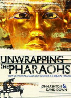 Unwrapping the Pharaohs  How Egyptian Archaeology Confirms the Biblical Timeline