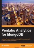 Pentaho Analytics for MongoDB: Combine Pentaho Analytics and MongoDB to create powerful analysis and reporting solutions