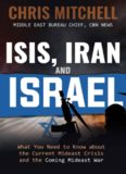 ISIS, Iran and Israel : what you need to know about the current Mideast crisis and the coming Mideast war