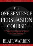 The One Sentence Persuasion Course: 27 Words to Make the World Do Your Bidding