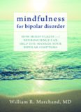 Mindfulness for bipolar disorder : how mindfulness and neuroscience can help you manage your bipolar symptoms