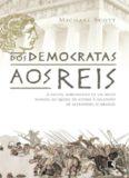Dos democratas aos Reis - O brutal alvorecer de um mundo, da queda de Atenas à ascensão de Alexandre, o Grande