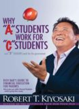 Why A Students Work for C Students and Why B Students Work for the Government Rich Dad's Guide