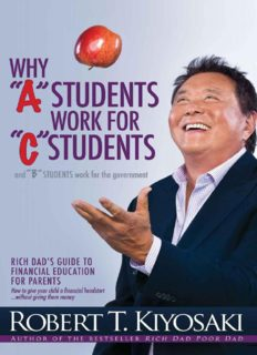 Why A Students Work for C Students and Why B Students Work for the Government Rich Dad's Guide to Financial Education for Parents