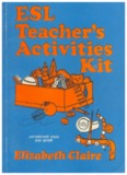 ESL Teacher's Activities Kit (by Elizabeth Claire)