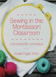 Sewing in the Montessori classroom : a Montessori practical life curriculum for the primary ages