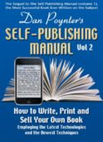 The Self-Publishing Manual: How to Write, Print and Sell Your Own Book Employing the Latest Technologies and the Newest Techniques; Vol. II