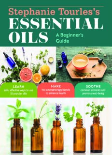 Stephanie Tourles's Essential Oils: A Beginner's Guide: Learn Safe, Effective Ways to Use 25 Popular Oils; Make 100 Aromatherapy Blends to Enhance Health