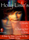 Holly Lisle's create a character clinic : a step-by-step course for the fiction writer