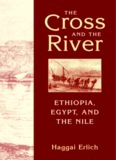 The Cross and The River Ethiopia, Egypt and The Nile Haggai Erlich