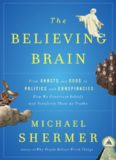 The Believing Brain: From Ghosts and Gods to Politics and Conspiracies---How We Construct Beliefs