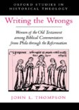 Writing the Wrongs: Women of the Old Testament among Biblical Commentators from Philo through