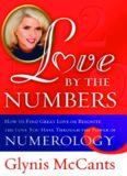 Love by the Numbers: How to Find Great Love or Reignite the Love You Have Through the Power