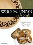Woodburning with Style - Pyrography Lessons, Patterns, and Projects with a Modern Flair