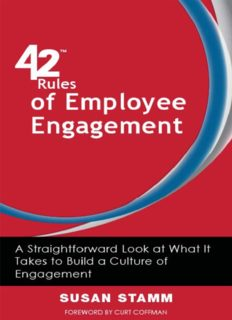 42 Rules of Employee Engagement. A Straightforward and Fun Look at What It Takes to Build a Culture of Engagement...