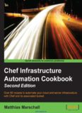 Chef Infrastructure Automation Cookbook, 2nd Edition: Over 80 recipes to automate your cloud