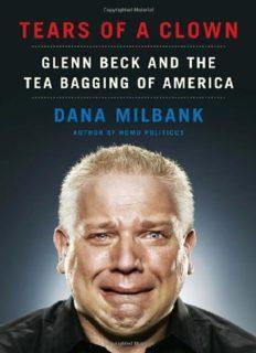 Tears of a Clown: Glenn Beck and the Tea Bagging of America