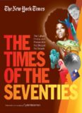 The New York Times The Times of the Seventies  The Culture, Politics, and Personalities that Shaped