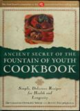 Ancient Secret of the Fountain of Youth Cookbook (Simple, Delicious Recipes for Health & Longevity)