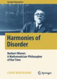 Harmonies of Disorder : Norbert Wiener: A Mathematician-Philosopher of Our Time