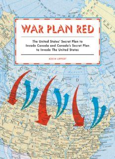 War Plan Red : the United States' secret plan to invade Canada and Canada's secret plan to invade the United States