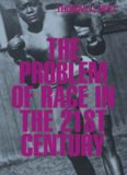 The Problem of Race in the Twenty-first Century (Nathan I Huggins Lectures)