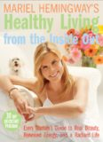 Mariel Hemingway's Healthy Living from the Inside Out: Every Woman's Guide to Real Beauty, Renewed
