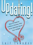 UpDating! : How to Get a Man or Woman Who Once Seemed Out of Your League