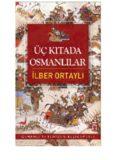 Üç Kıtada Osmanlılar - Osmanlı'yı Yeniden Keşfetmek 3 - İlber Ortaylı