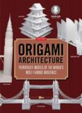 Origami Architecture: Papercraft Models of the World's Most Famous Buildings: Origami Book with 16