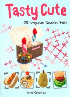Tasty Cute  25 Amigurumi Gourmet Treats