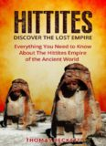 Hittites History, Ancient Civilizations 101 The Hittites: Discover the Lost Empire: Everything You Need To Know About The Hittites Of The Ancient World