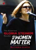 As If Women Matter: The Essential Gloria Steinem Reader