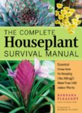 The complete houseplant survival manual : essential know-how for keeping (not killing) more than 160 indoor plants
