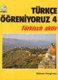 Türkçe Öğreniyoruz 4 - Türkisch Aktiv 4