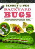 The Secret Lives of Backyard Bugs  Discover Amazing Butterflies, Moths, Spiders, Dragonflies