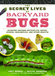 The Secret Lives of Backyard Bugs  Discover Amazing Butterflies, Moths, Spiders, Dragonflies, and Other Insects!