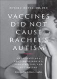 Vaccines Did Not Cause Rachel's Autism: My Journey as a Vaccine Scientist, Pediatrician, and Autism