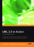 UML 2.0 in Action: A project-based tutorial: A detailed and practical walk-through showing how to apply UML to real world development projects