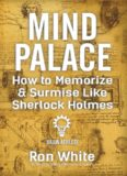 Mind Palace - How to Memorize & Surmise Like Sherlock Holmes