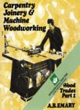 Carpentry, Joinery and Machine Woodworking: Wood Trades Part 1