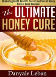 Natural Cures: The Ultimate Honey Cure: 31 Amazing Health Benefits, secrets and uses of honey natural cures revealed (clean eating, skin care books, natural remedies)