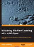 Mastering Machine Learning with scikit-learn: Apply effective learning algorithms to real-world