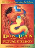 Don Juan and the Art of Sexual Energy: The Rainbow Serpent of the Toltecs