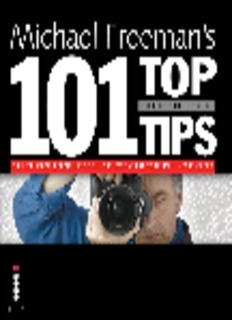 Michael Freeman. Michael Freeman's 101 Top Digital Photography Tips