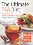 The Ultimate Tea Diet: How Tea Can Boost Your Metabolism, Shrink Your Appetite, and Kick-Start