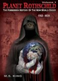 Planet Rothschild. Volume 1 : the forbidden history of the new world order, 1763-1939
