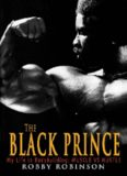 The Black Prince; My Life in Bodybuilding: Muscle vs Hustle
