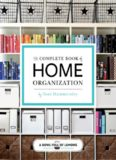 The Complete of Home Organization 200 Tips and Projects