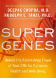 Super genes : unlock the astonishing power of your DNA for optimum health and well-being